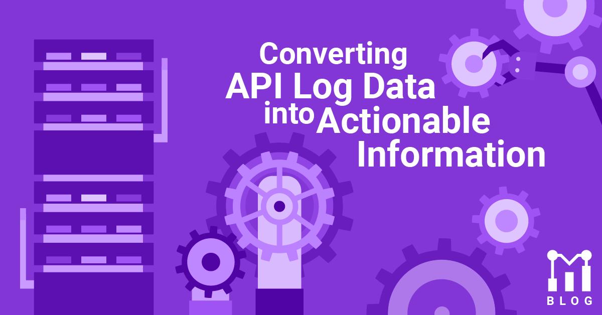 Convert API Log Data into Actionable Information