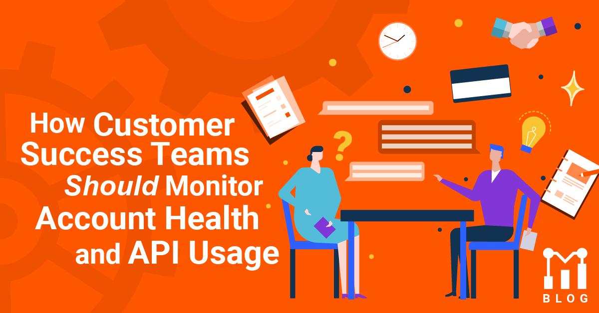 How Customer Success Teams Should Monitor Account Health and API Usage