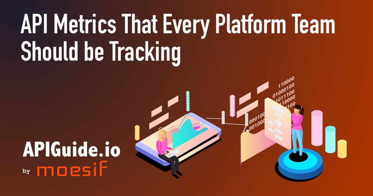 13 API Metrics That Every Platform Team Should be Tracking