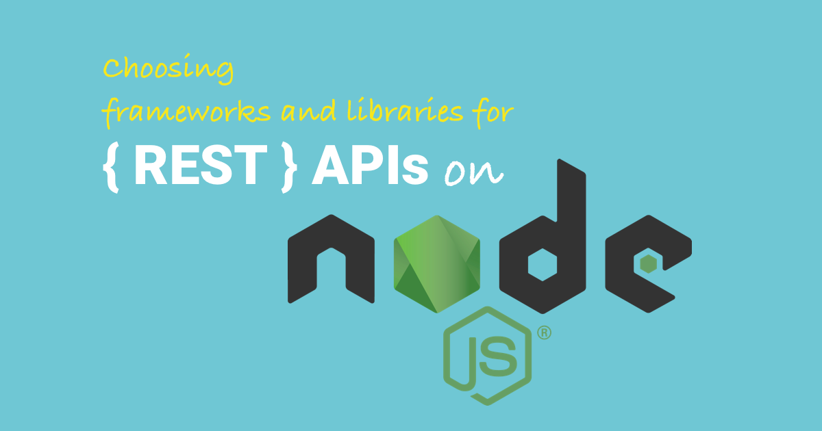 Choosing the Libraries and Frameworks for REST APIs in the NodeJS